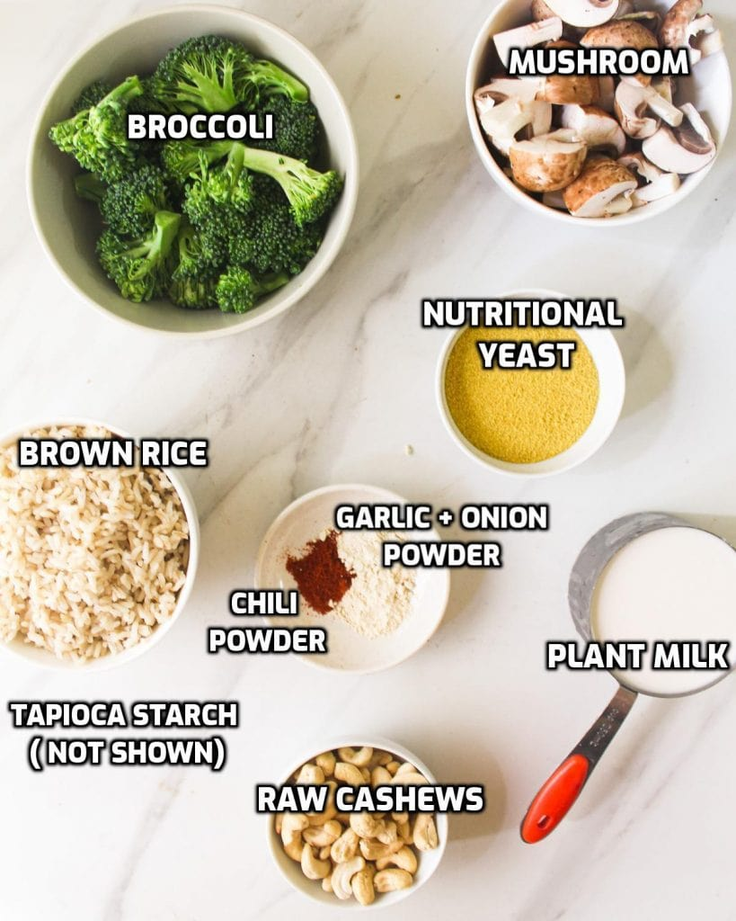 Ingredients needed like broccoli, cooked rice, mushroom, nutritional yeast, cashews, plant milk, chili powder, onion powder and garlic powder.