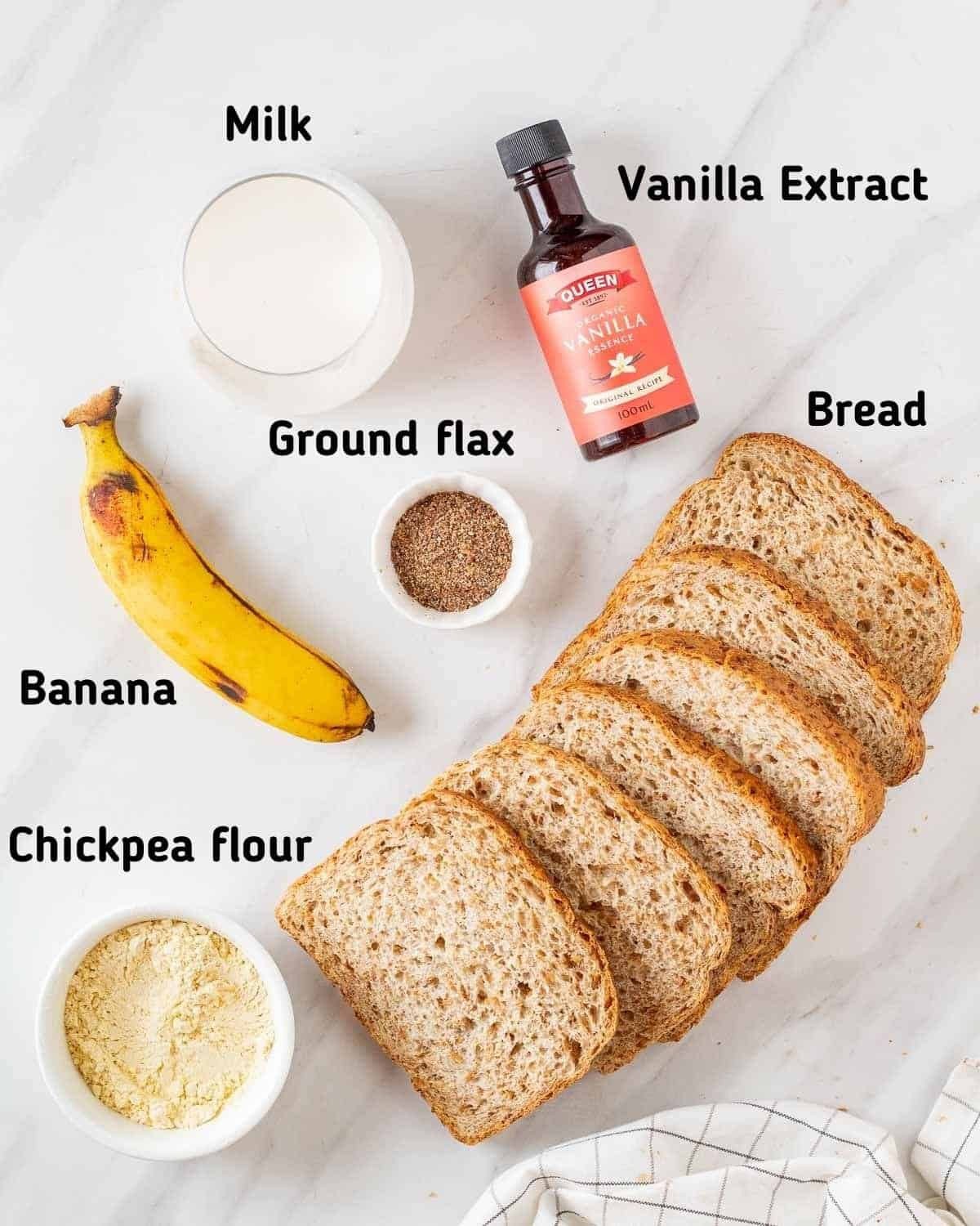 Ingredients needed to make this recipe like banana, ground flax, milk, vanilla extract, bread and chickpea flour.