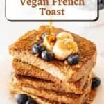 Pouring maple syrup over a stack of eggless french toast with text overlay.